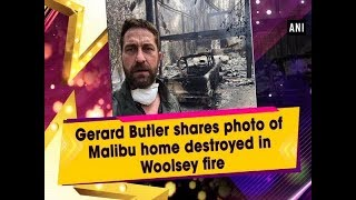 Gerard Butler shares photo of Malibu home destroyed in Woolsey fire -