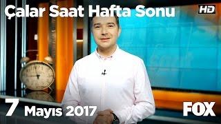 7 Mayıs 2017 Çalar Saat Hafta Sonu