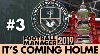 HOLME FC FM19   Part 3   THE FA CUP   Football Manager 2019