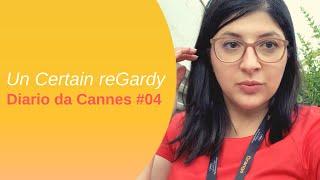 Un Certain reGardy ◇ Diario dal Festival di Cannes #04