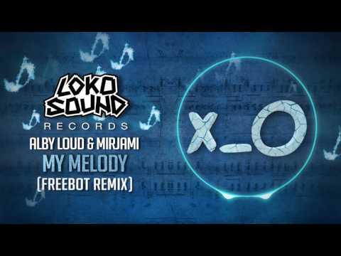 My Melody ft. JLOMiami (Freebot Remix) - Alby Loud & Mirjami [LokoSound Records]