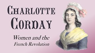 Charlotte Corday and the Death of Marat (Women and the French Revolution: Part 5)