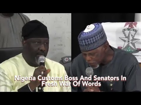 Nigeria Customs Boss And Senators In Fresh War Of Words