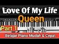 Love Of My Life - Queen (Part 1)| Tutorial Piano Mudah & Cepat