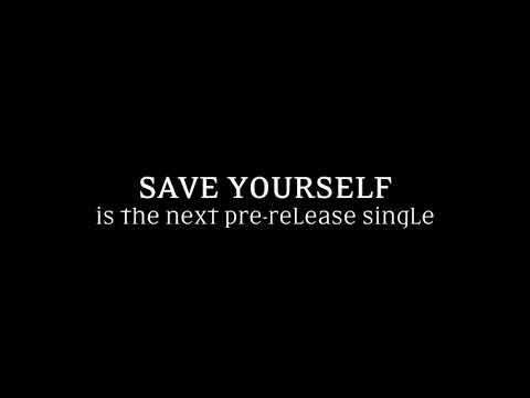 Save Yourself is the next pre-release single