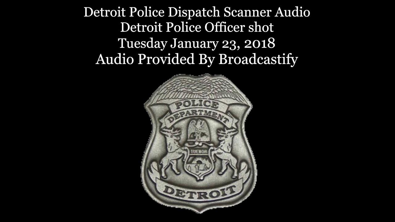 Detroit Police Dispatch Scanner Audio Detroit Police Officer shot
