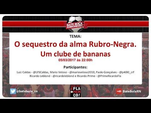 25 - BBRN - O sequestro da alma Rubro-Negra. Um clube de bananas - 05/03/2018