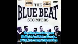 The Blue Beat Stompers I Will Get Along Without You