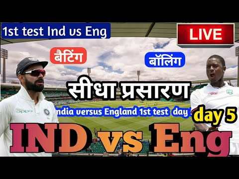 live - india vs england 1st test match, live cricket match today ind vs eng score, highlights day 5