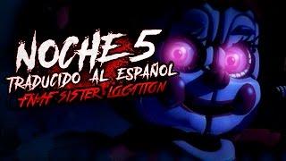 FIVE NIGHTS AT FREDDY S SISTER LOCATION NOCHE 5 FINAL REAL Y FINAL FALSO TRADUCIDO AL ESPAOL
