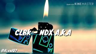 Lirik CLBK - NDK AKA