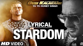 LYRICAL: Stardom Full Song with LYRICS | Yo Yo Honey Singh | Desi Kalakaar