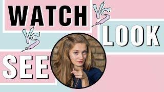 Уроки английского. Какая разница между watch, see, look