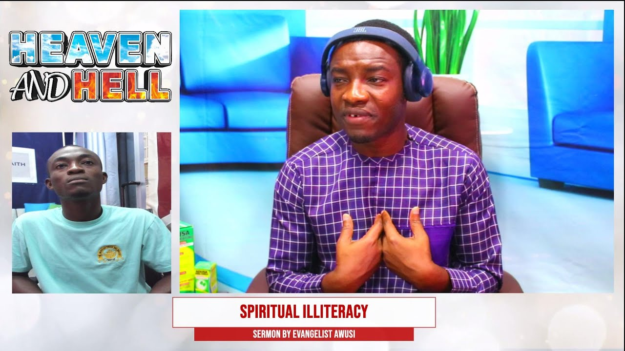 2 POWERFUL REVELATIONS AND SPIRITUAL ILLITERACY, SERMON BY EVANGELIST AWUSI