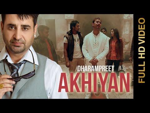 New Punjabi Songs 2015 | Akhiyan | Dharmpreet | Latest New Punjabi Songs 2015