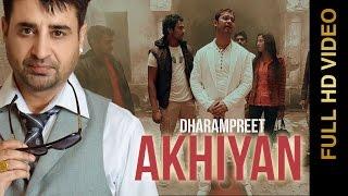 New Punjabi Songs 2015   Akhiyan   Dharmpreet   Latest New Punjabi Songs 2015