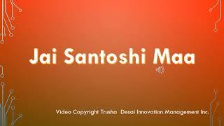 Bhajan in obesance to Goddess Santoshi Maa. Video copyright Trusha Desai Innovation Management Inc.
