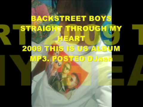 BACKSTREET BOYS STRAIGHT THROUGH MY HEART 2009 THIS IS US ALBUM MP3. POSTED DJnan