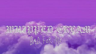 Baixar WHIPPED CREAM - Bad For Me (Official Audio)