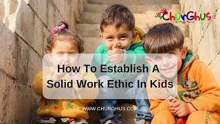 How To Establish A Solid Work Ethic In Kids