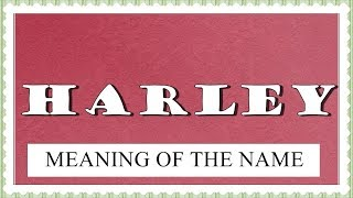 BABY NAME HARLEY - MEANING, FUN FACTS, HOROSCOPE