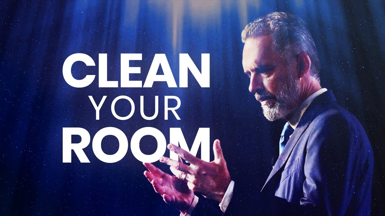 CLEAN YOUR ROOM - Powerful Life Advice | Jordan Peterson