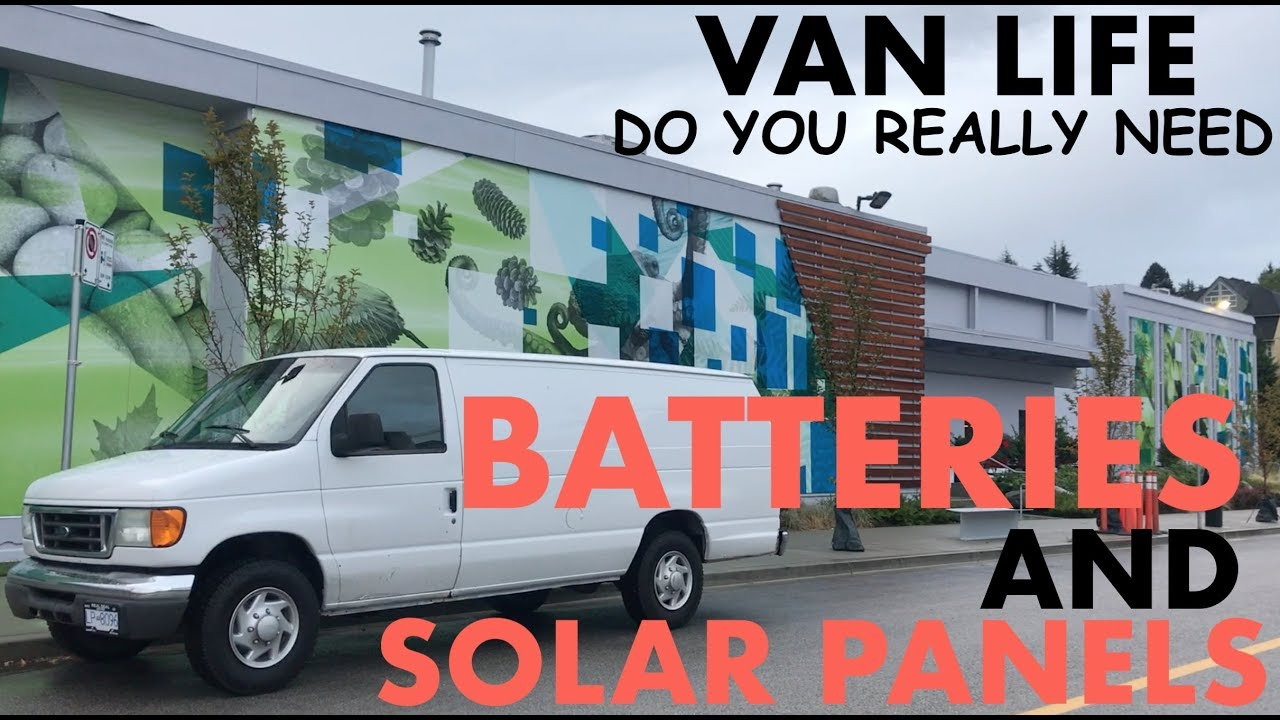Do You Really Need Batteries And Solar Panels Van Life Canada
