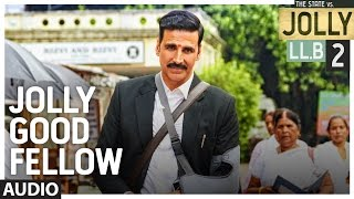 Jolly Good Fellow Full Audio Song | Jolly LLB 2 | Akshay Kumar, Huma Qureshi |  Meet Bros|