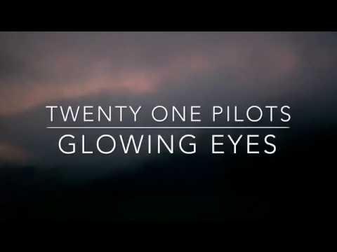 glowing eyes - twenty one pilots // lyrics