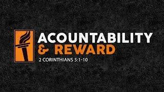 Accountability & Reward (2 Corinthians 5:1-10)