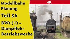 4K – Modellbahn: Planung Teil 36: BWs (1) - Dampflok-Betriebswerke (mit Gleisplänen)