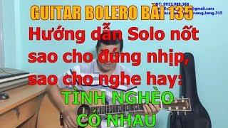 GUITAR BOLERO BÀI 135: TÌNH NGHÈO CÓ NHAU (Hướng dẫn Solo nốt sao cho đúng nhịp, sao cho nghe hay)