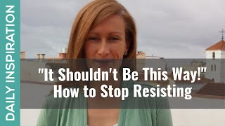"""The Way Out of Resistance & """"It Shouldn't Be This Way"""""""