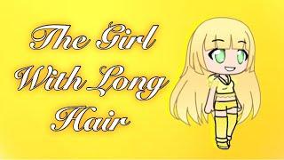 The Girl With Long Hair~minimovie(Gachaverse)