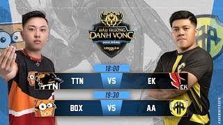 TTN vs EK   BOX vs AA - Đấu Trường Danh Vọng Mùa Đông 2018