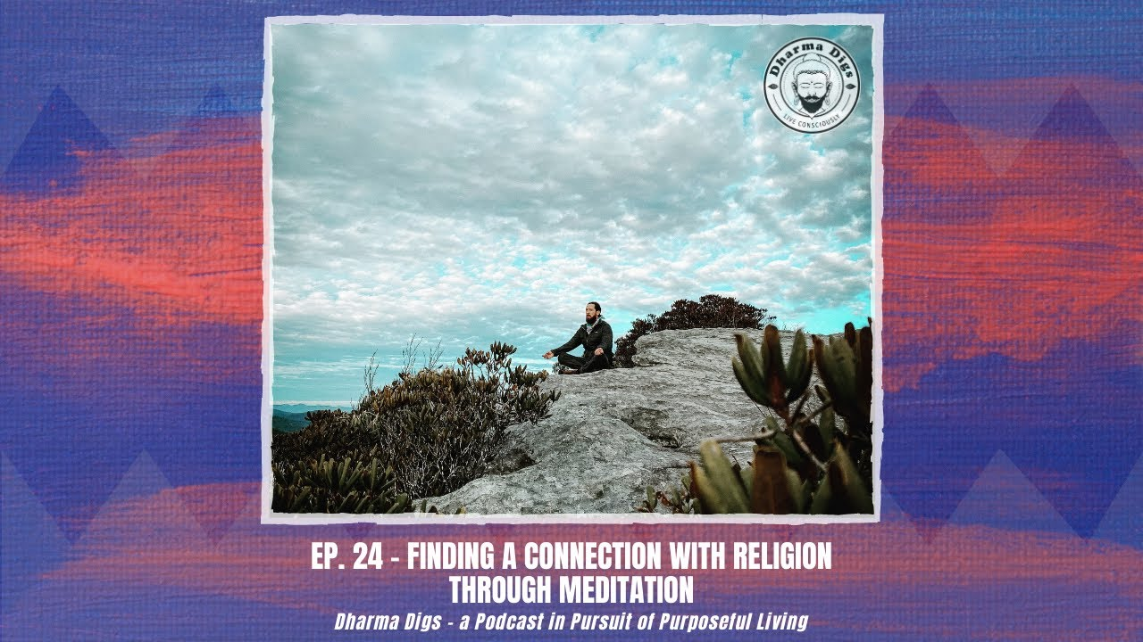 Ep. 24 - Connecting With Religion Through Meditation (solo dig) - Dharma Digs Podcast
