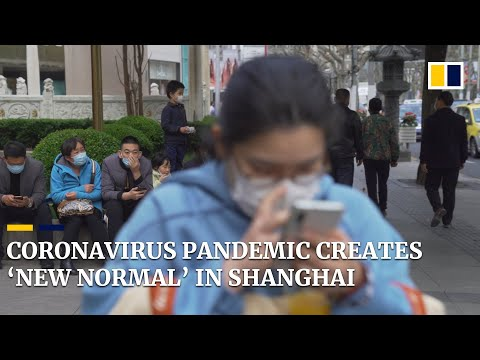 Coronavirus pandemic creates 'new normal' in China's biggest city, Shanghai