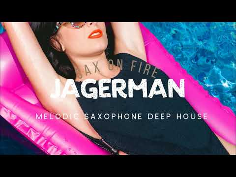 "Jagerman - ""Sax On Fire"" | Melodic Saxophone Deep House Summer Mix"