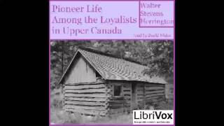 Pioneer Life Among The Loyalists In Upper Canada (FULL Audiobook)