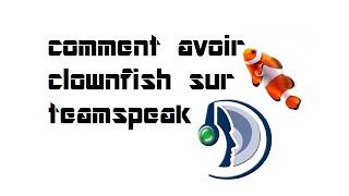 Tuto : comment avoir clownfish sur teamspeak !