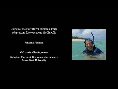 Johanna Johnson - Using science to inform climate change adaptation: Lessons from the Pacific