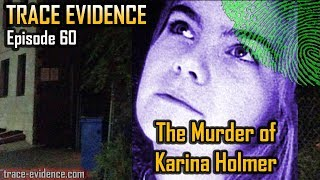 Trace Evidence - 060 - The Murder of Karina Holmer