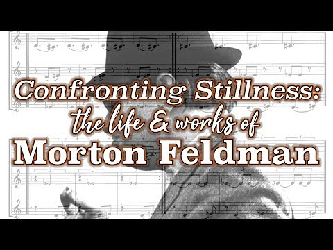 Confronting Stillness: The Life And Works Of Morton Feldman