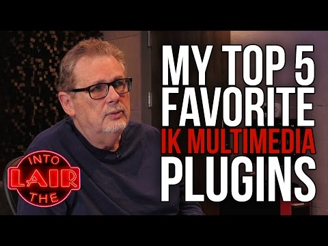 My Top 5 Favorite IK Multimedia Plugins – Into The Lair #162