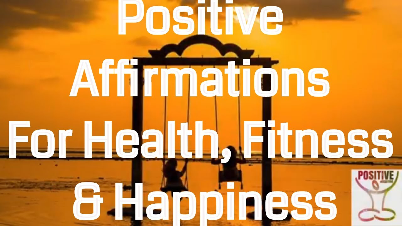 Positive Affirmations for Health, Fitness, And Happiness – Fitness, Crossfit, Running, Yoga, Health