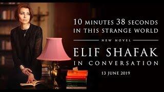 Elif Shafak: 10 Minutes 38 Seconds in this Strange World