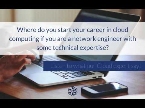 Where do you start a career in cloud computing if you're a network engineer?