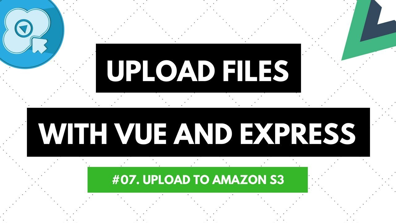 Upload Files with Vue and Express #07: Upload to Amazon S3