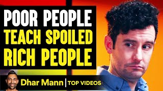 Poor People TEACH SPOILED Rich People A Lesson, What Happens Next WILL SHOCK YOU! | Dhar Mann
