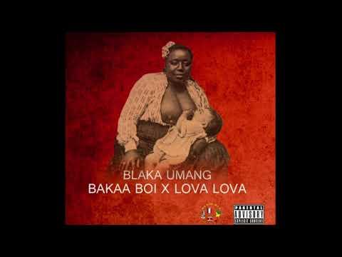 BLAKA UMANG-BAKAA BOI FEAT LOVA LOVA